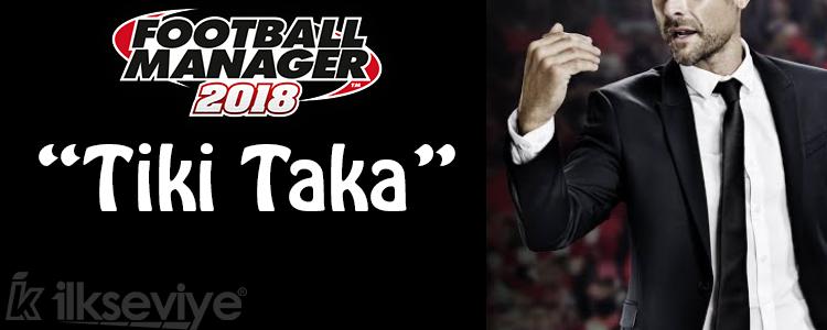 FM 2018 Tiki Taka Taktiği