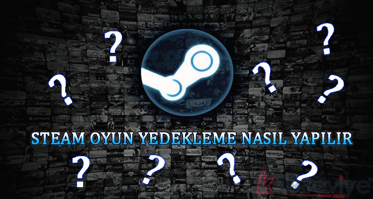 Steam Oyunları Nasil Yedeklenir ?