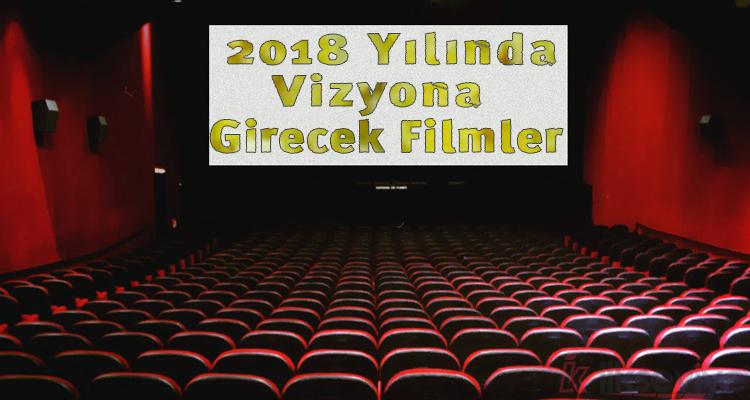 2018 Yılında Vizyona Girecek Filmler!