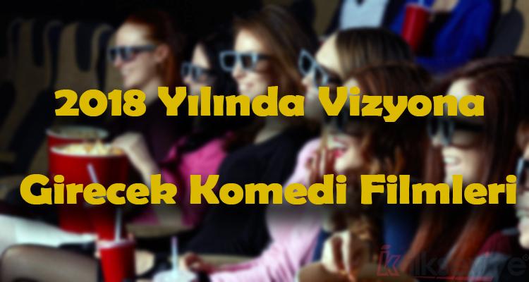 2018 Yılında Vizyona Girecek Komedi Filmleri