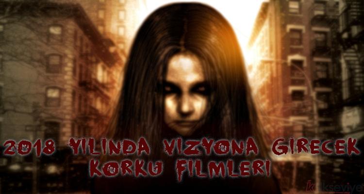 2018 Yılında Vizyona Girecek Korku Filmleri