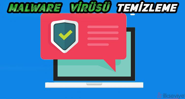 Malware Virüsü Temizleme Yöntemleri