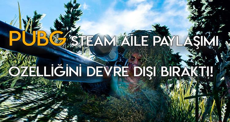 Pubg Steam Aile Paylaşımı Özelliğini Devre Dışı Bıraktı!
