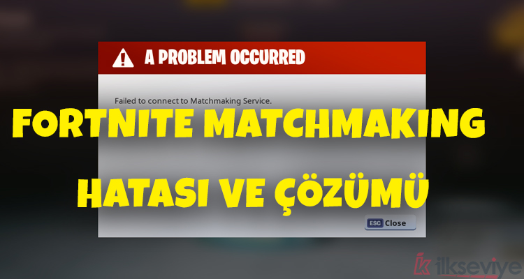 Fortnite Matchmaking Hatası ve Çözümü