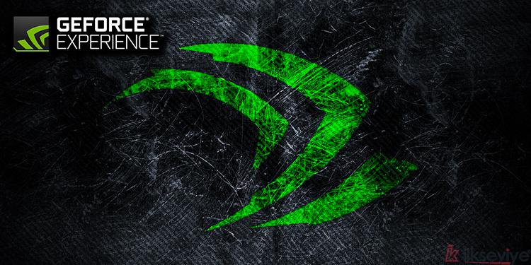 Nvidia GeForce Experience Açılmama Sorunu