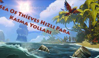 Sea of Thieves Hızlı Para Kasma Yolları